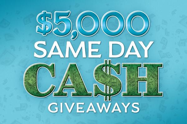 $5,000 Same Day Cash Giveaways