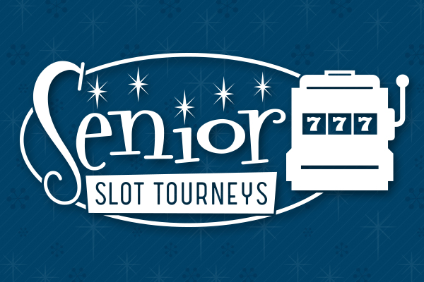 Senior Slot Tourneys